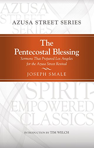 The Pentecostal Blessing: Sermons That Prepared Los Angeles for the