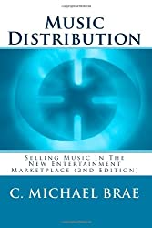 Music Distribution: Selling Music In The New Entertainment Marketplace (2nd Edition): Volume 2