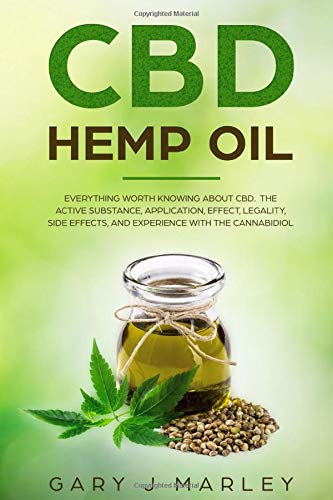CBD Hemp Oil: Everything Worth Knowing About CBD. The Active Substance, Application, Effect, Legality, Side Effects, And Experience With The Cannabidiol.