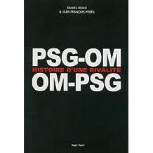 PSG-OM / OM-PSG Histoire d'une rivalité