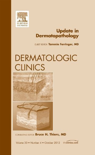 Update in Dermatopathology, An Issue of Dermatologic Clinics, 1e (The Clinics: Dermatology) 1st Edition by Ferringer MD, Tammie (2012) Hardcover