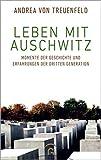 Leben mit Auschwitz: Momente der Geschichte und Erfahrungen der Dritten Generation - Andrea von Treuenfeld