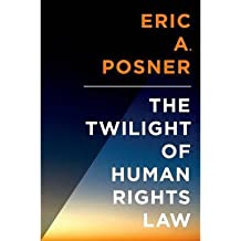 [(The Twilight of Human Rights Law)] [Author: Eric A. Posner] published on (December, 2014)