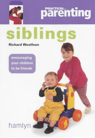 Siblings (Practical Parenting) by Dr Richard C. Woolfson (2003-01-15)