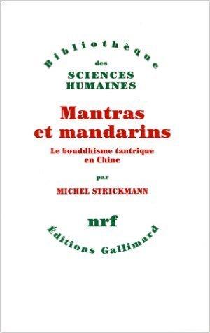Mantras et mandarins: Le bouddhisme tantrique en Chine de Michel Strickmann ( 15 octobre 1996 )