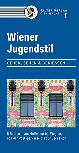 Wiener Jugendstil: Gehen, Sehen & Genießen. 5 Routen - von Hoffmann bis Wagner, von der Postsparkasse bis zur Secession (City-Walks)