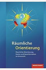Räumliche Orientierung: Räumliche Orientierung, Karten und Geoinformationen im Unterricht Taschenbuch