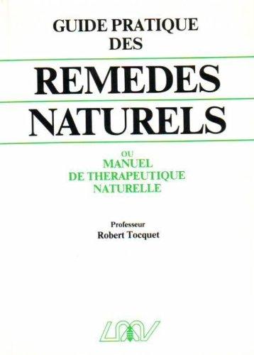 Guide pratique des remdes naturels: Homopathie, phytothrapie, rgimes alimentaires, rythmes, crnothrapie... et lexique thrapeutique de 75 affections courantes