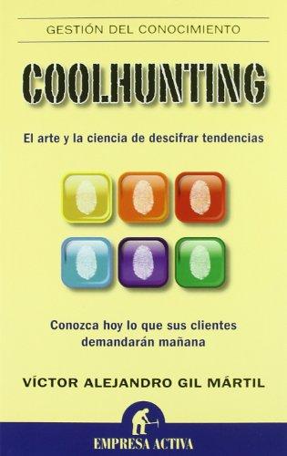 Coolhunting: El arte y la ciencia de descifrar tendencias (Gestión del conocimiento) por Víctor Alejandr Gil Mártil