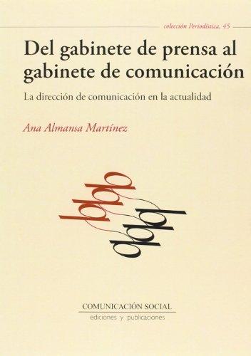Del gabinete de prensa al gabinete de comunicación: La dirección de comunicación en la actualidad (Periodística) por Ana Almansa Martínez