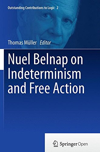 Nuel Belnap on Indeterminism and Free Action (Outstanding Contributions to Logic)