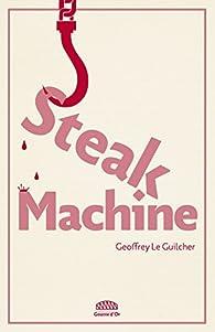Steak machine par Geoffrey Le Guilcher