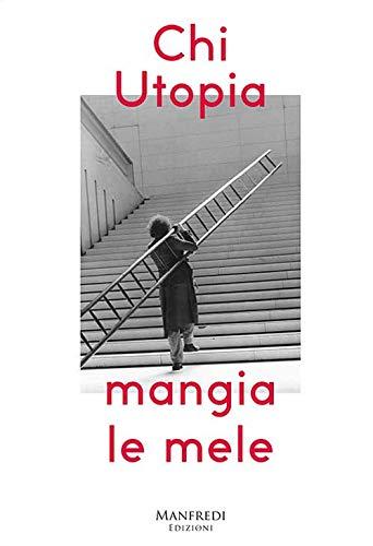 Chi utopia mangia le mele. Catalogo della mostra (Verona, 12 ottobre-2 dicembre). Ediz. italiana e inglese por Adriana Polveroni