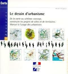 Le dessin d'urbanisme. : De la carte au schma-concept, construire les projets de villes et de territoires. Manuel  l'usage des urbanistes (Dossiers N 139)