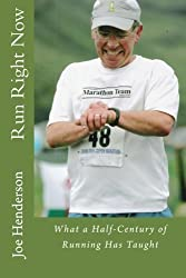 Run Right Now: What a Half-Century of Running Has Taught by Joe Henderson (2012-04-11)