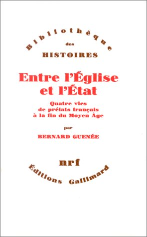 Entre l'Église et l'État: Quatre vies de prélats français à la fin du Moyen Âge (XIIIe-XVe siècle) par Bernard Guenée
