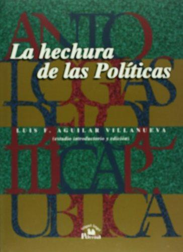 La Hechura de las Politicas = The Making of Policies (Antologias de politica publica / Anthologies of Public Policy)