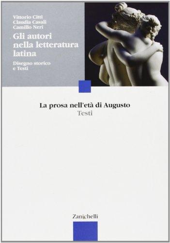 Gli autori nella letteratura latina. Disegno storico e testi. La prosa nell'età di Augusto. Per le Scuole superiori