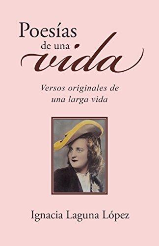 Poesías de una vida: Versos originales de una larga vida por Ignacia Laguna López