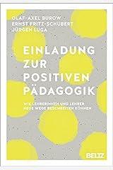 Einladung zur Positiven Pädagogik: Wie Lehrerinnen und Lehrer neue Wege beschreiten können Gebundene Ausgabe
