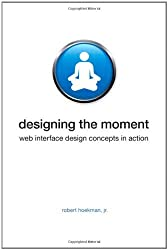 Designing the Moment: Web Interface Design Concepts in Action (Voices That Matter) by Robert Hoekman Jr. (2008-04-08)