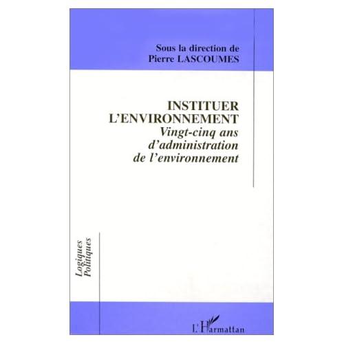 Instituer l'environnement: Vingt-cinq ans d'administration de l'environnement