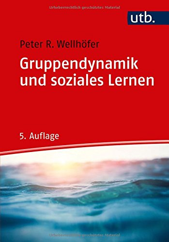 Gruppendynamik und soziales Lernen: Theorie und Praxis der Arbeit mit Gruppen