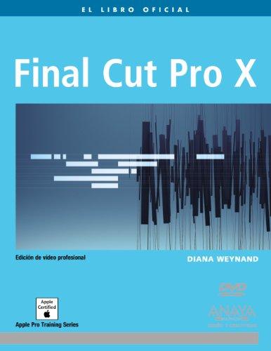 Final Cut Pro X (Medios Digitales Y Creatividad) por Diana Weynand