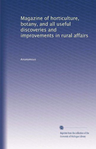 Magazine of horticulture, botany, and all useful discoveries and improvements in rural affairs (Volume 4)