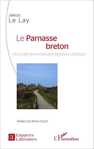 Le Parnasse breton: Un modèle de revendication identitaire en Europe (Espaces Littéraires) par Jakeza Le Lay