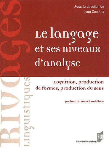 Le langage et ses niveaux d'analyse : Cognition, production de formes, production du sens