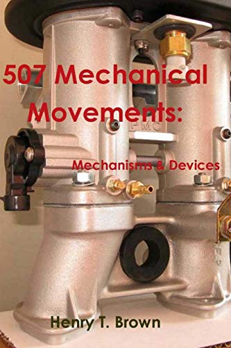 507 Mechanical Movements: Mechanisms and Devices