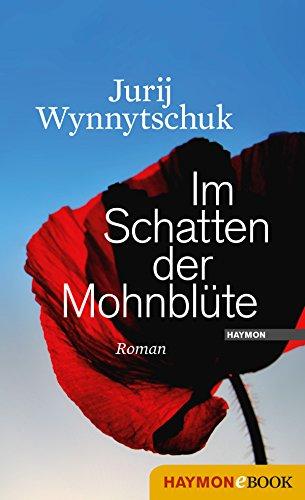 Im Schatten der Mohnblüte: Roman