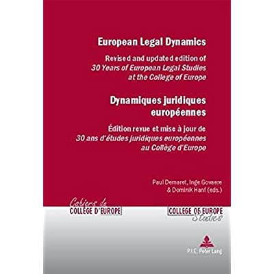 European Legal Dynamics / Dynamiques Juridiques Europeennes: Revised and updated edition of 30 Years of European Legal Studies and the College of ... juridiques europeennes au College d'Europe