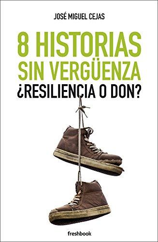 8 Historias sin vergüenza: ¿Resiliencia o don? por José Miguel Cejas