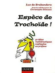 Espèce de Trochoïde ! : 50 idées mathématiques expliquées au profane
