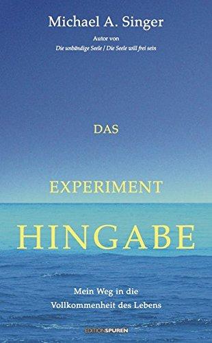 Das Experiment Hingabe: Mein Weg in die Vollkommenheit des Lebens (Bücher Von Singer)