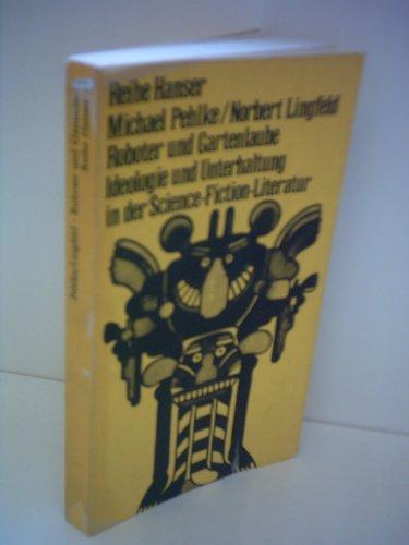 Michael Pehlke : Roboter und Gartenlaube - Ideologie und Unterhaltung in der Science-Fiction-Literatur