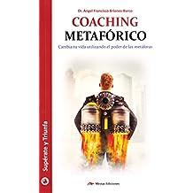 Coaching Metaforico. Cambia Tu Vida Utilizando El Poder De (SUPÉRATE Y TRIUNFA)