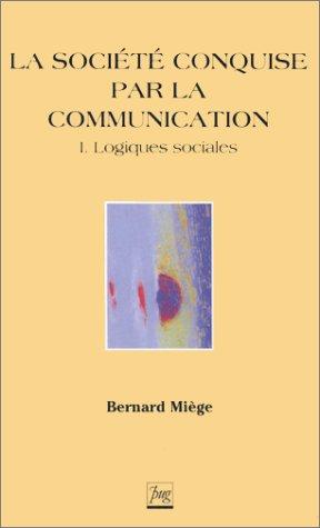 La Société conquise par la communication, tome 1 : Logiques sociales par Bernard Miege
