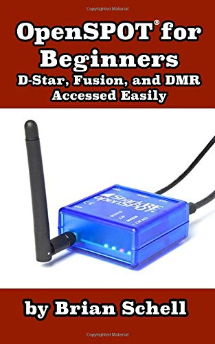 OpenSpot for Beginners: D-Star, Fusion, and DMR Accessed Easily (Amateur Radio for Beginners) por Brian Schell