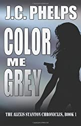 Color Me Grey: Book One of the Alexis Stanton Chronicles: Volume 1 by J.C Phelps (2004-08-01)