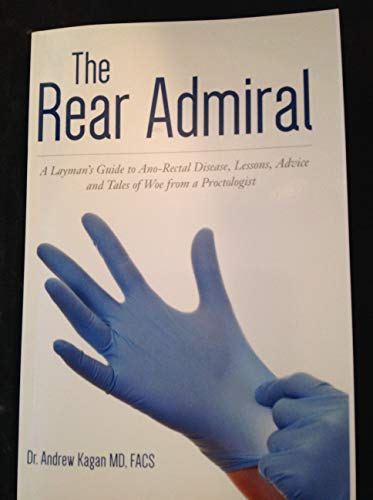 The Rear Admiral: A Layman's Guide To Ano-rectal Disease, Lessons, Advice And Tales Of Woe From A Proctologist por Andrrew Kagan epub