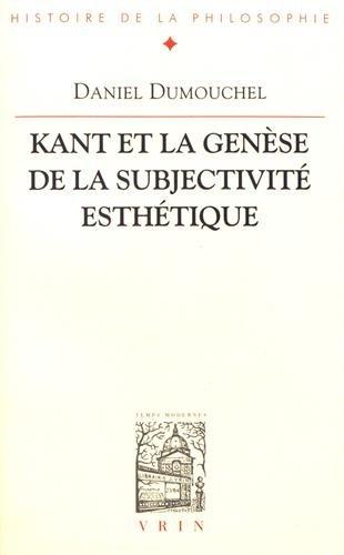 Kant et la genèse de la subjectivité esthétique. Esthétique et philosophie avant la critique de la faculté de juger