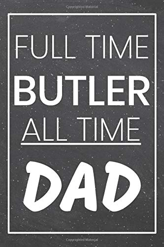 Full Time Butler All Time Dad: Butler Dot Grid Notebook, Planner or Journal   110 Dotted Pages   Office Equipment, Supplies   Funny Butler Gift Idea for Christmas or Birthday -