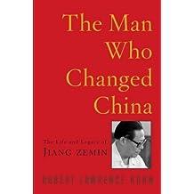 The Man Who Changed China: The Life and Legacy of Jiang Zemin