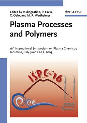 Plasma Processes and Polymers: 16th International Symposium on Plasma Chemistry Taormina, Italy June 22–27, 2003