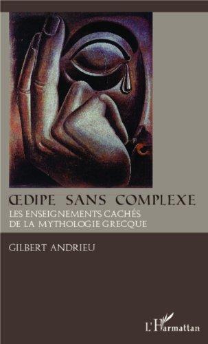 Oedipe sans complexe: Les enseignements cachés de la mythologie grecque