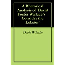 A Rhetorical Analysis of David Foster Wallace's 'Consider the Lobster' (English Edition)