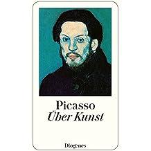 Über Kunst: Aus Gesprächen zwischen Picasso und seinen Freunden (detebe)